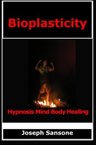 Bioplasticity: Hypnosis Mind Body Healing