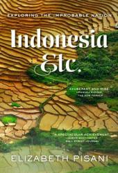 Indonesia, Etc: Exploring the Improbable Nation Book Pdf