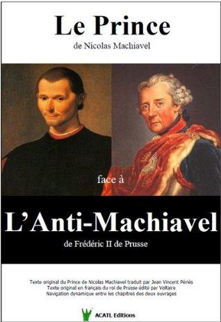 Le Prince face à l'Anti-Machiavel (Les clefs de la gouvernance des hommes t. 2)