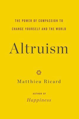 Altruism: The Power of Compassion to Change Yourself and the World