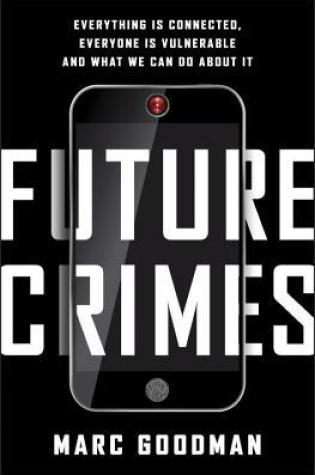 Future Crimes: Everything Is Connected, Everyone Is Vulnerable, and What We Can Do About It Book Pdf ePub