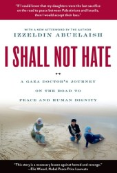 I Shall Not Hate: A Gaza Doctor's Journey on the Road to Peace and Human Dignity Pdf Book