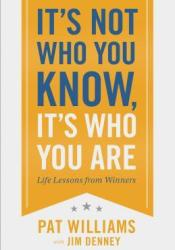 It's Not Who You Know, It's Who You Are: Life Lessons from Winners Pdf Book