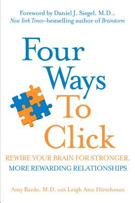 Four Ways to Click: Rewire Your Brain for Stronger, More Rewarding