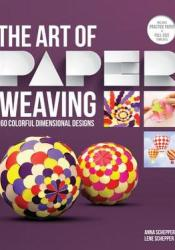 The Art of Paper Weaving: 46 Colorful, Dimensional Projects--Includes Full-Size Templates Inside & Online Plus Practice Paper for One Project Pdf Book