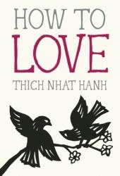 How to Love (Mindfulness Essentials, #3) Book Pdf