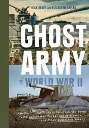 The Ghost Army of World War II: How One Top-Secret Unit Deceived the Enemy with Inflatable Tanks, Sound Effects, and Other Audacious Fakery Pdf Book