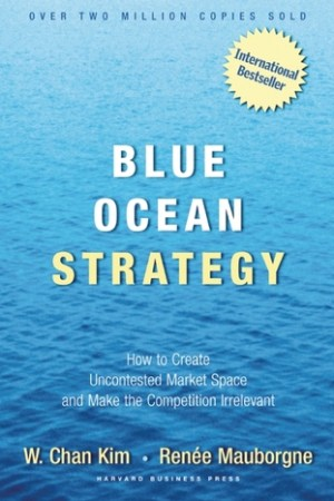Blue Ocean Strategy: How To Create Uncontested Market Space And Make The Competition Irrelevant pdf books