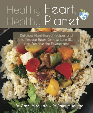 Healthy Heart Healthy Planet: Delicious Plant Based Recipes and Tips to  Reduce Heart Disease, Lose Weight and Preserve the Environment