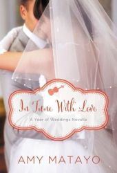 In Tune With Love: An April Wedding Story (A Year of Weddings Novella 2, #5)
