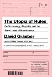 The Utopia of Rules: On Technology, Stupidity, and the Secret Joys of Bureaucracy Book Pdf