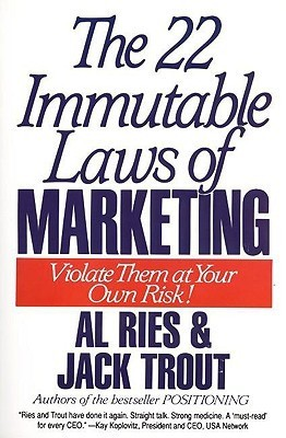 The 22 Immutable Laws of Marketing: Violate Them at Your Own Risk