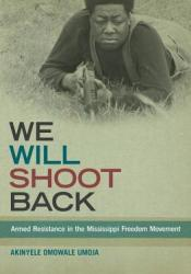 We Will Shoot Back: Armed Resistance in the Mississippi Freedom Movement Pdf Book