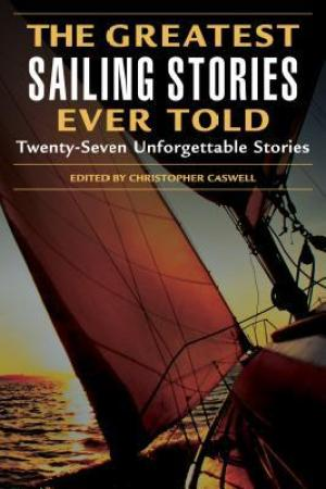 The Greatest Sailing Stories Ever Told: Twenty-Seven Unforgettable Stories pdf books