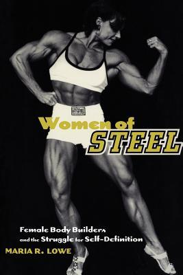 Women of Steel: Female Bodybuilders and the Struggle for Self-Definition
