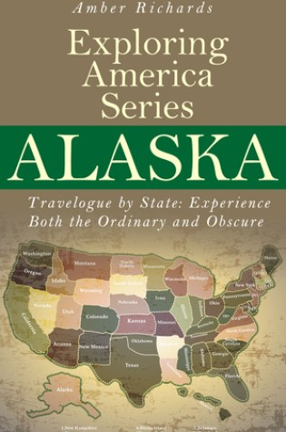 Alaska - Travelogue by State: Experience Both the Ordinary and Obscure Book Pdf ePub