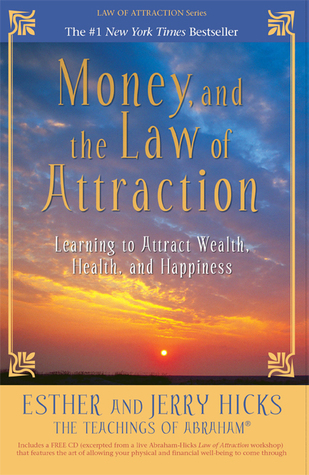 Money, and the Law of Attraction: Learning to Attract Wealth, Health, and Happiness