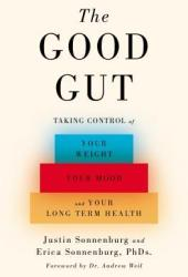 The Good Gut: Taking Control of Your Weight, Your Mood, and Your Long-term Health Pdf Book