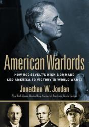 American Warlords: How Roosevelt's High Command Led America to Victory in World War II Pdf Book