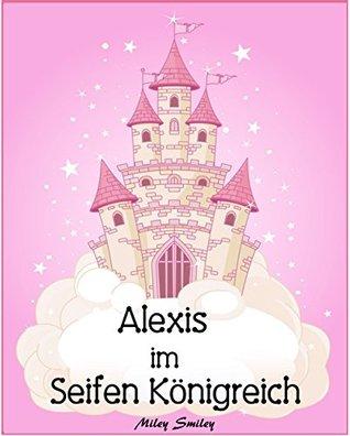 Alexis im Seifen Königreich