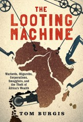 The Looting Machine: Warlords, Oligarchs, Corporations, Smugglers, and the Theft of Africa's Wealth Book Pdf