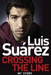 Luis Suarez: Crossing the Line - My Story Book Pdf