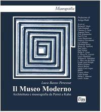 Il Museo moderno: Architettura e museografia da Auguste Perret a Louis I. Kahn