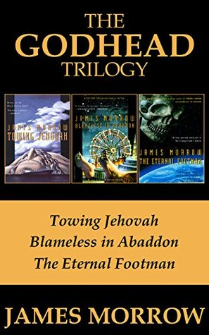 The Godhead Trilogy: Towing Jehovah / Blameless in Abaddon / The Eternal Footman (Godhead, #1-3)