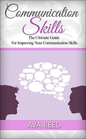 Communication Skills: The Ultimate Guide For Improving Your Communication Skills (Communication Skills, communication skills at work, communication skills handbook)