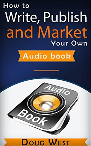 How to Write, Publish, and Market Your Own Audio Book