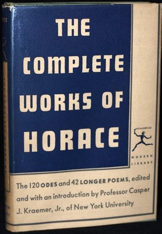 The Complete Works of Horace: The 120 Odes and 42 Longer Poems: Modern Library No. 141