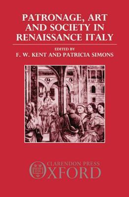 Patronage, Art, and Society in Renaissance Italy