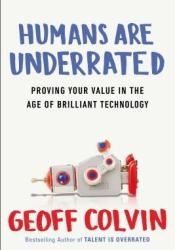 Humans Are Underrated: Proving Your Value in the Age of Brilliant Technology Pdf Book