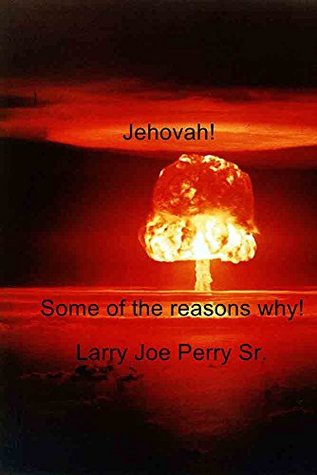 Jehovah!: Some of the reasons why!