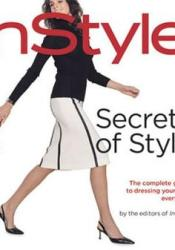 InStyle: Secrets of Style: The Complete Guide to Dressing Your Best Every Day Pdf Book