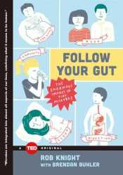 Follow Your Gut: How the Ecosystem in Your Gut Determines Your Health, Mood, and More Pdf Book