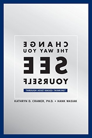 Change The Way You See Yourself (Asset-Based Thinking Book 2)