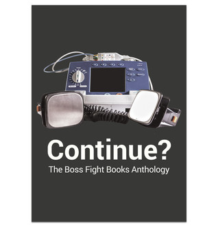 Continue? The Boss Fight Books Anthology (Boss Fight Books)