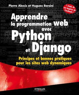 Apprendre la programmation web avec Python et Django: Principes et bonnes pratiques pour les sites web dynamiques - Avec une étude de cas inspirée de Facebook ! (Noire)