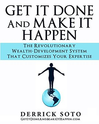 Get it Done And Make It Happen: The Revolutionary Wealth Development System that Customizes your Expertise