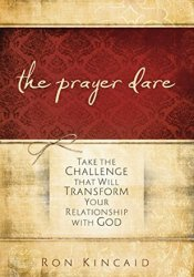 The Prayer Dare: Take the Challenge That Will Transform Your Relationship With God Pdf Book