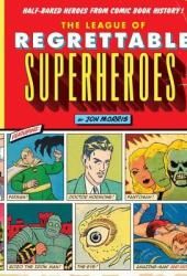 The League of Regrettable Superheroes: Half-Baked Heroes from Comic Book History Pdf Book