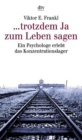 ...trotzdem Ja zum Leben sagen. Ein Psychologe erlebt das Konzentrationslager