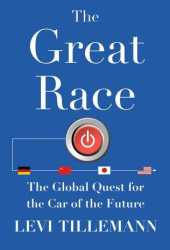 The Great Race: America's Secret Weapon in the Global Quest to Build the Car of the Future