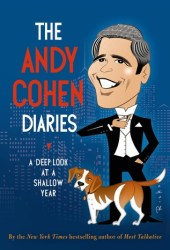 The Andy Cohen Diaries: A Deep Look at a Shallow Year Book Pdf