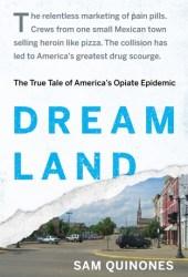 Dreamland: The True Tale of America's Opiate Epidemic Book Pdf