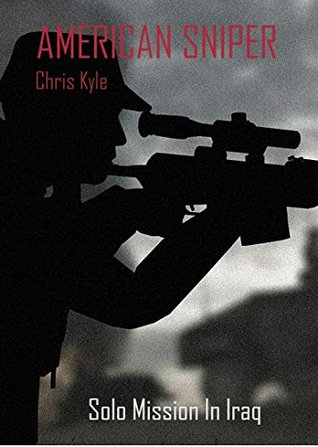 American Sniper (Annotated): Chris Kyle's Solo Mission In Iraq