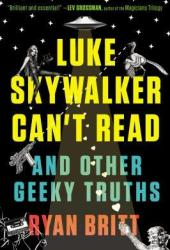 Luke Skywalker Can't Read: And Other Geeky Truths Book Pdf