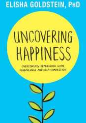 Uncovering Happiness: Overcoming Depression with Mindfulness and Self-Compassion Pdf Book