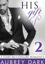 His Gift (A Dark Billionaire Romance, #2) Pdf Book
